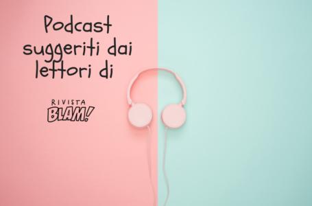 Podcast italiani su cultura straniera, migrazione e identità suggeriti dai lettori di Rivista Blam