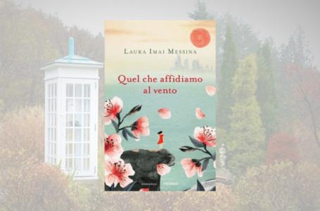 Quel che affidiamo al vento: il libro di Laura Imai Messina che cura il dolore. Recensione