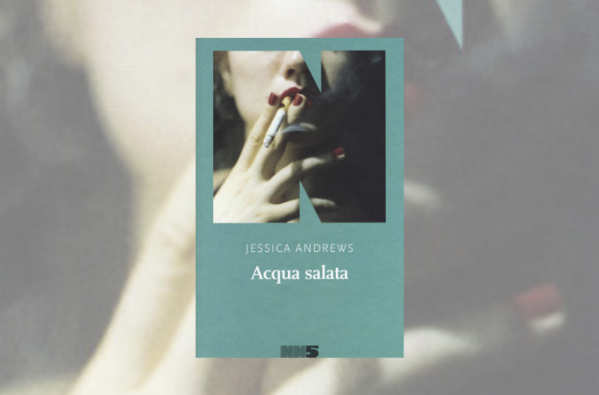 Acqua salata: recensione del libro di Jessica Andrews, la nuova voce dei Millennial