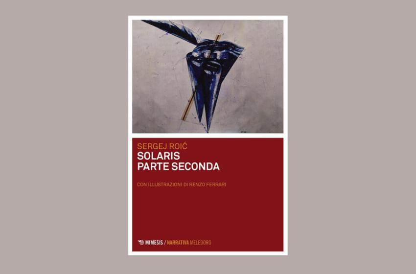 Solaris Parte seconda, il libro di  Sergej Roić: la recensione