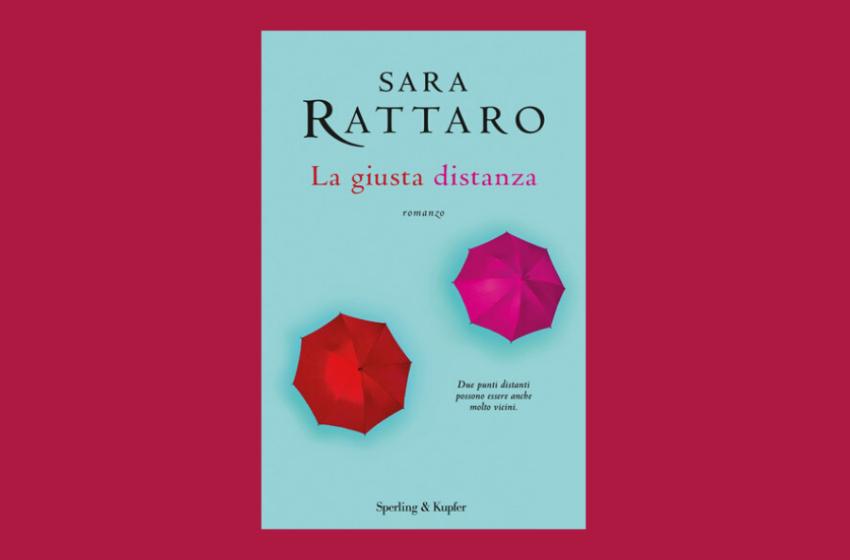 La giusta distanza, libro di Sara Rattaro: l'importanza di essere lontani, ma vicini. La recensione