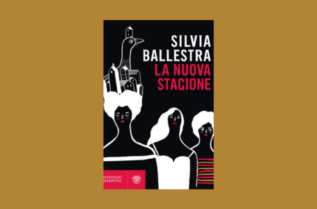La Nuova stagione di Silvia Ballestra: un libro di avventure e folklore. Recensione