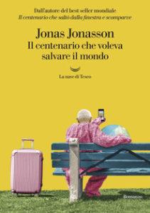 Il centenario che voleva salvare il mondo di Jonas Jonasson