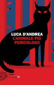 L'animale più pericoloso di Luca D'Andrea