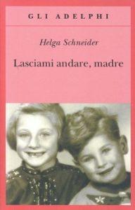 Lasciami andare, madre di Helga Schneider