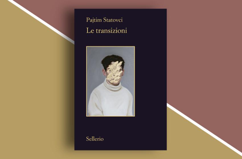 Le transizioni: un libro di Pajtim Statovci  che costringe a fare i conti con il tema dell'identità. Recensione
