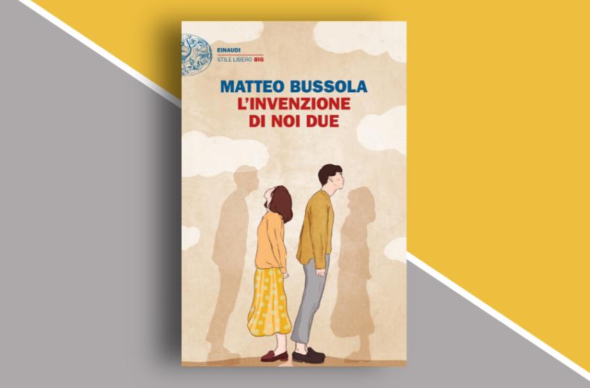L'invenzione di noi due, un libro di Matteo Bussola: (ri)costruirsi a partire dalla narrazione. Recensione