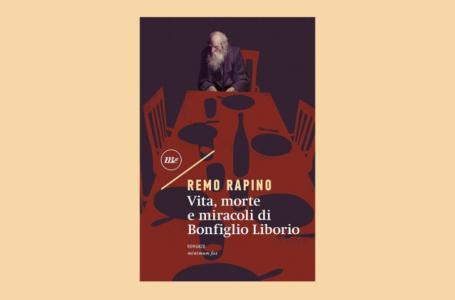 Vita, morte e miracoli di Bonfiglio Liborio: un libro di Remo Rapino. Recensione
