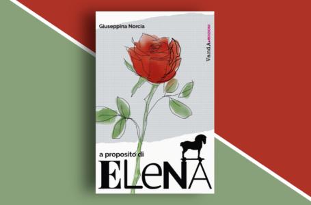 A proposito di Elena di Giuseppina Norcia: quando la mitologia greca femminile si fa contemporanea. Recensione libro