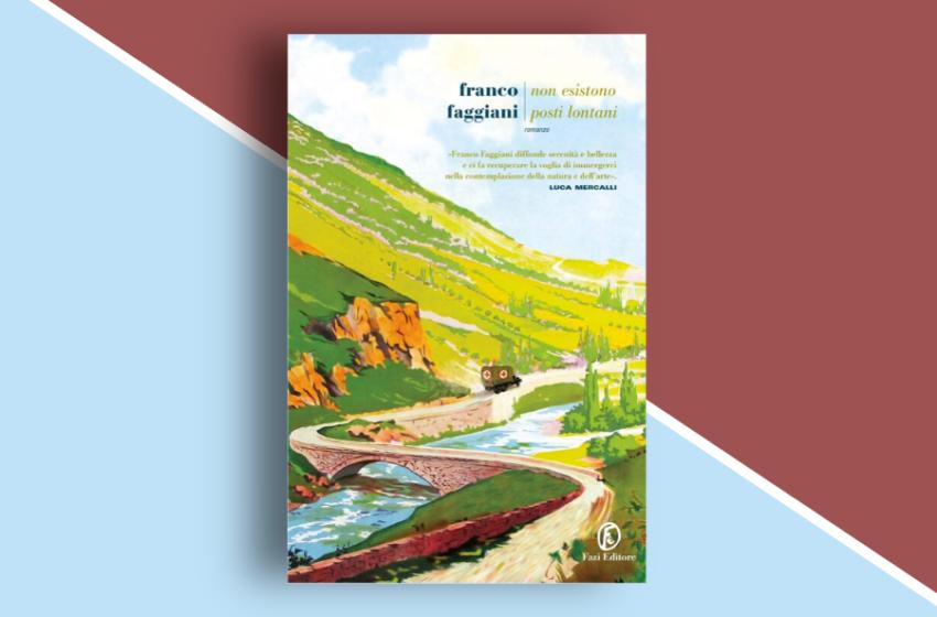 Non esistono posti lontani di Franco Faggiani: il viaggio di un'amicizia insolita attraverso l'Italia. Recensione libro