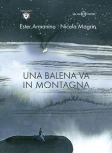 Una balena va in montagna di Ester Armanino e Nicola Magrin