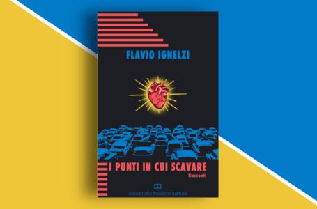 I punti in cui scavare: una raccolta di racconti di Flavio Ignelzi. Recensione