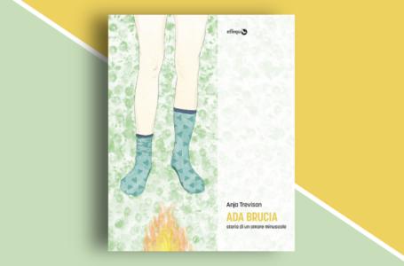 Ada brucia – Storia di un amore minuscolo: romanzo d'esordio di Anja Trevisan. Recensione
