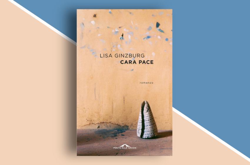 Cara pace, libro di Lisa Ginzburg. Due sorelle in simbiosi e la lotta contro l'assenza. Recensione