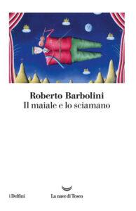 Il maiale e lo sciamano di Roberto Barbolini