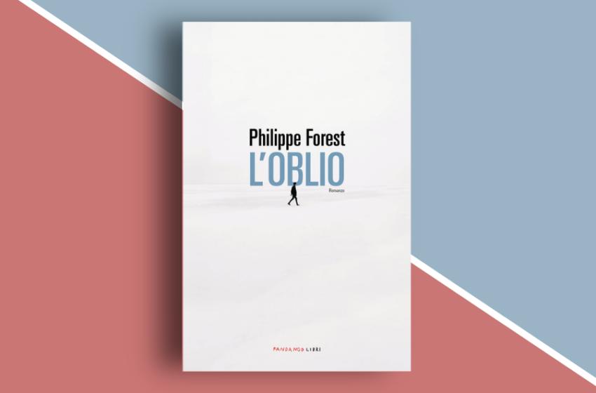 L'oblio di Philippe Forest. Camminare a tentoni nel nulla. Recensione