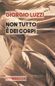 Non tutto è dei corpi di Giorgio Luzzi