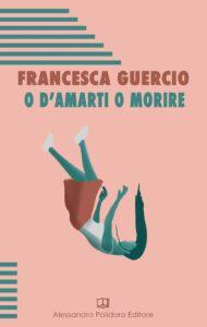 O d'amarti o morire di Francesca Guercio