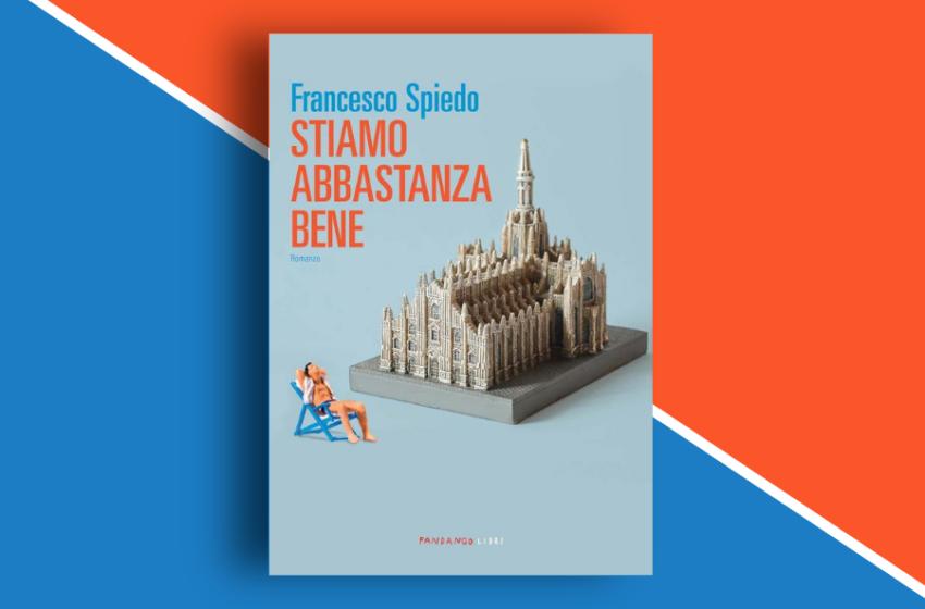 Stiamo abbastanza bene: il romanzo d'esordio di Francesco Spiedo. Recensione