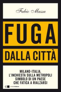 Fuga dalla città. Milano-Italia. L'inchiesta sulla metropoli simbolo di un Paese che fatica a rialzarsi di Fabio Massa