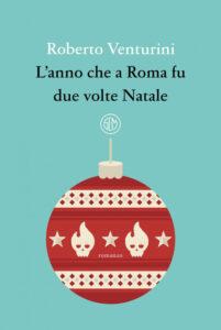 L'anno che a Roma fu due volte Natale di Roberto Venturini