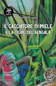 Il cacciatore di miele e la terra del Bengala di Davide Latini