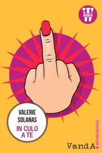 In culo a te di Valerie Solanas