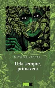 Urla sempre, primavera di Michele Vaccari