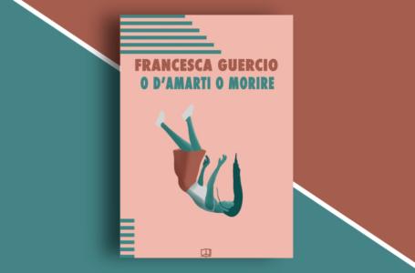 """""""O d'amarti o morire"""" di Francesca Guercio: la morte """"ironica"""" in una cantafavola tra prosa e teatro. Recensione"""