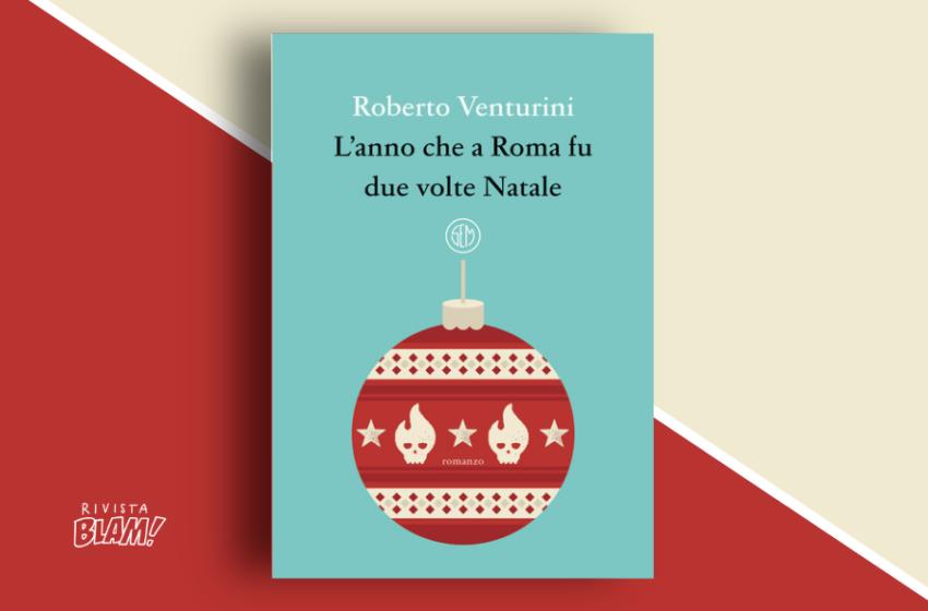 L'anno che a Roma fu due volte Natale di Roberto Venturini: il disagio di periferia in una storia tragicomica. Recensione