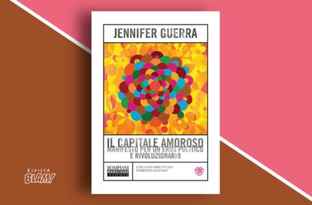 Il capitale amoroso di Jennifer Guerra: manifesto per un eros politico e rivoluzionario. Recensione