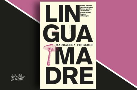 Lingua madre di Maddalena Fingerle: quando le parole si sporcano e ti vengono a cercare. Recensione