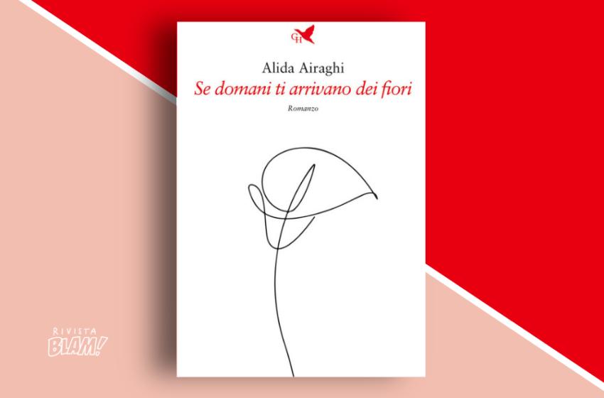 Se domani ti arrivano dei fiori di Alida Airaghi: il sottile confine tra prosa e poesia. Recensione