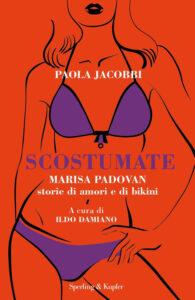 Scostumate. Marisa Padovan. Storie di amori e di bikini di Paola Jacobbi