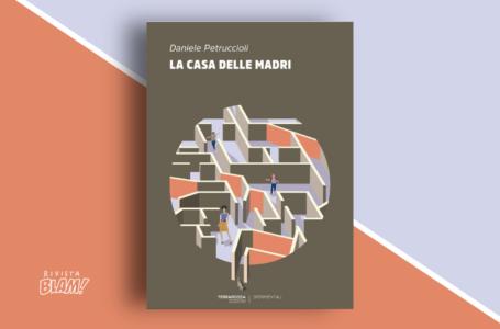 La casa delle madri di Daniele Petruccioli: storie in un labirinto di emozioni. Recensione