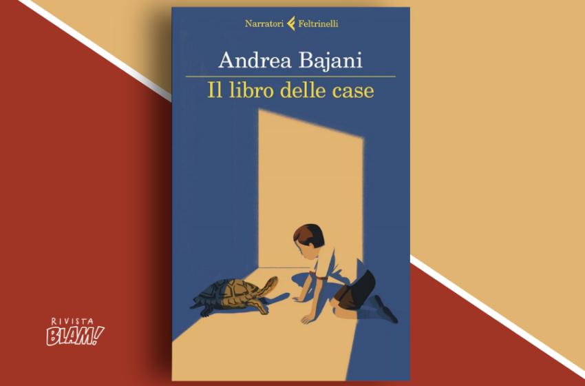 Il libro delle case di Andrea Bajani: i luoghi da cui veniamo e quelli in cui stiamo vivendo. Recensione