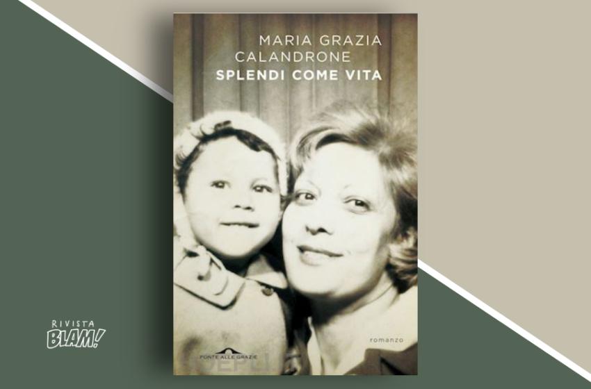 Splendi come vita di Maria Grazia Calandrone: lettera d'amore alla madre adottiva. Recensione