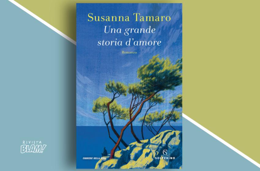 Una grande storia d'amore di Susanna Tamaro: un amore condizionato da silenzi, ricordi e altre presenze. Recensione