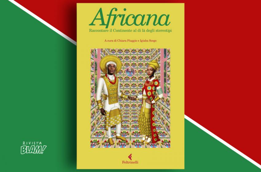 L'Africa come non ci è mai stata raccontata: Africana, a cura di Chiara Piaggio e Igiaba Scego. Recensione