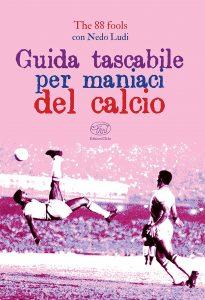 Guida tascabile per maniaci del calcio di The 88 fools e Nedo Ludi