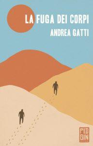 La fuga dei corpi di Andrea Gatti