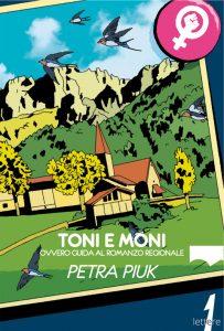 Toni e Moni, ovvero una guida al romanzo regionale di Petra Piuk