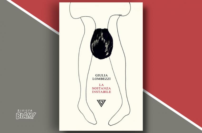 La sostanza instabile di Giulia Lombezzi: come la paura scombina i piani delle nostre esistenze. Recensione