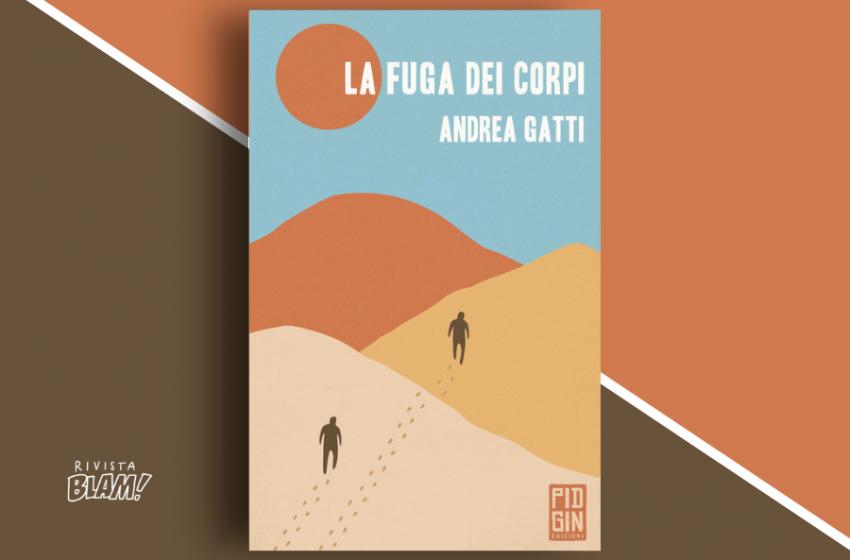 La fuga dei corpi di Andrea Gatti: un viaggio ai limiti dell'esperienza umana. Recensione