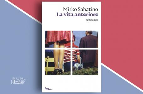 La vita anteriore di Mirko Sabatino: raccontarsi per inventare un destino. Recensione
