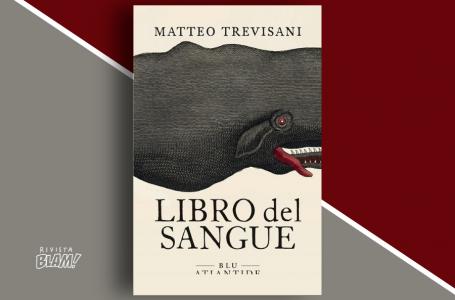 Libro del sangue di Matteo Trevisani: genealogia e destino in un intreccio dalle tinte noir. Recensione